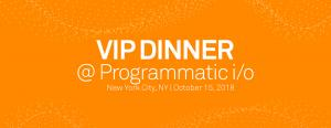 VIP Dinner @ Programmatic i/o NYC